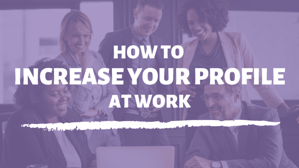 increase your profile at work