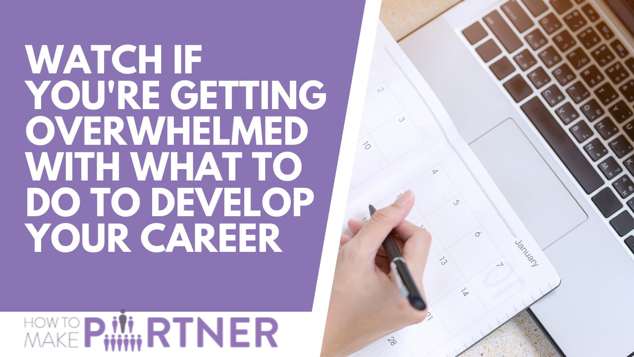 Watch if you're getting overwhelmed with what to do to develop your career