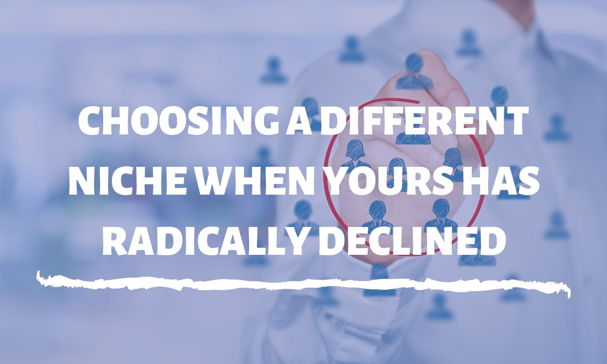 Choosing a different niche when yours has radically declined