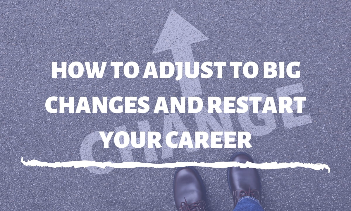 How to adjust to big changes and restart your career