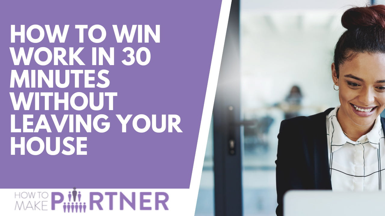 How to win work in 30 minutes without leaving your house