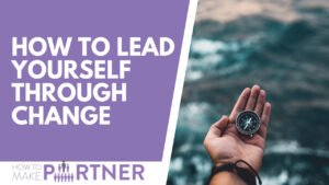 How to hack your brain to successfully lead yourself and other through change