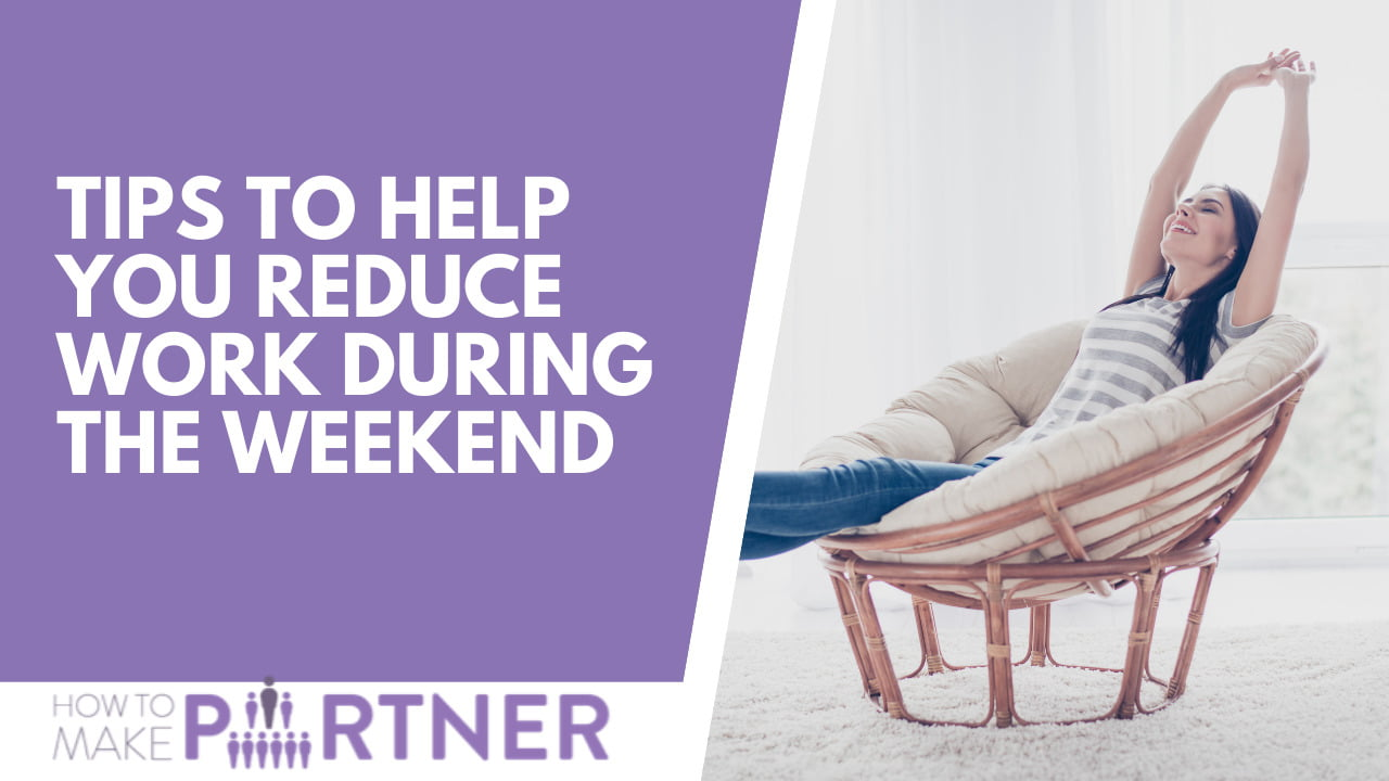 Tips to help you reduce work during the weekend