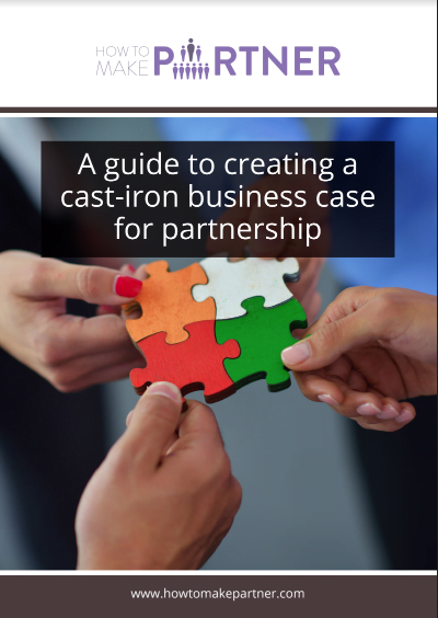 A guide to creating a cast-iron business case for partnership