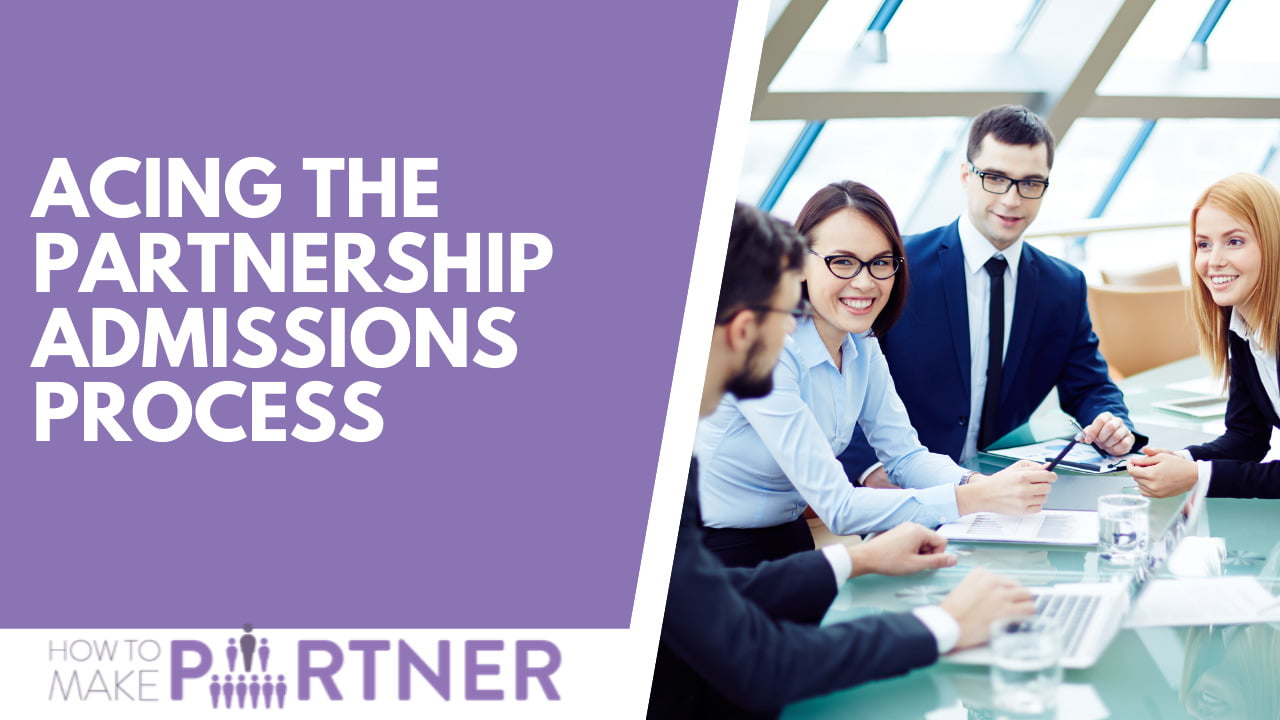 Acing the partnership admissions process