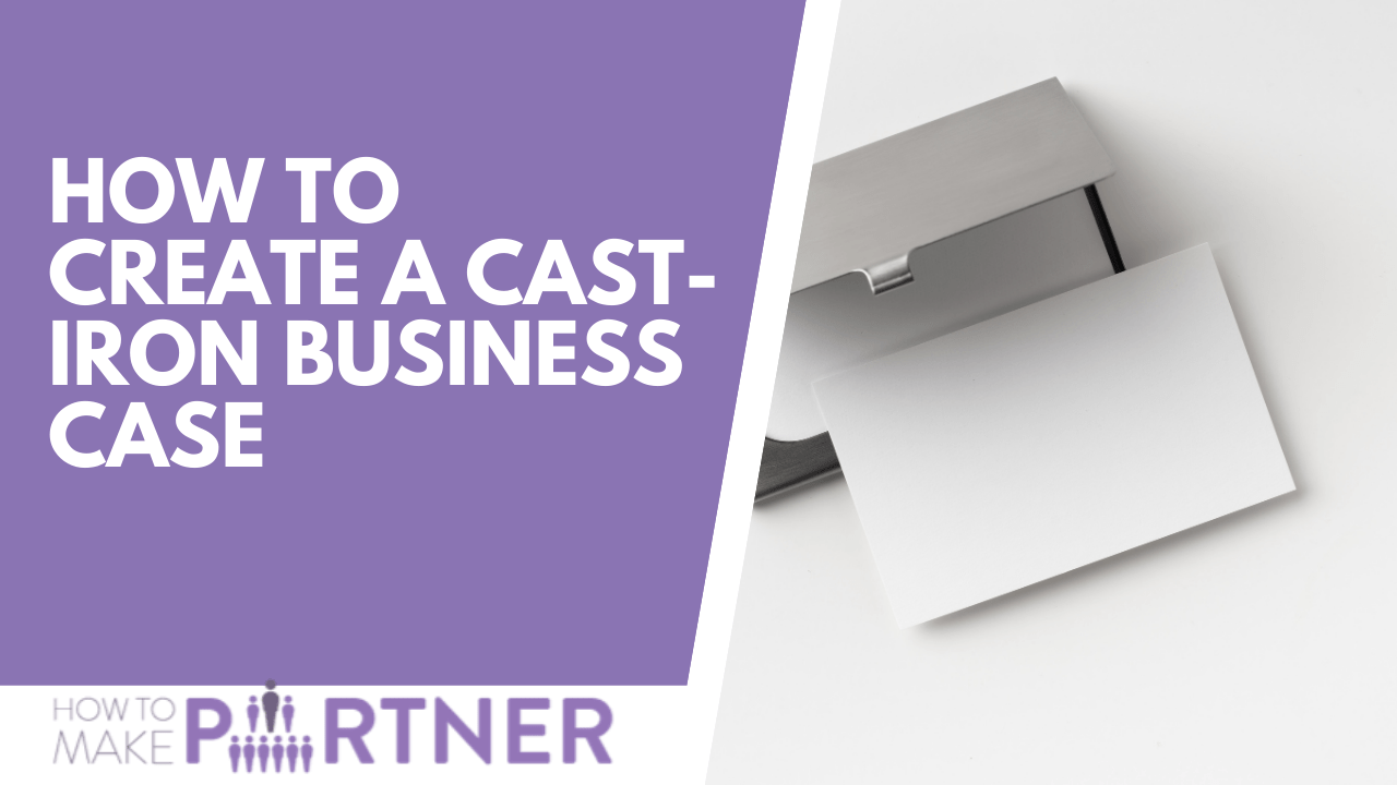 How to create a cast-iron business case for partnership